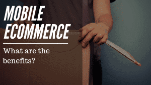 benefits of mobile ecommerce